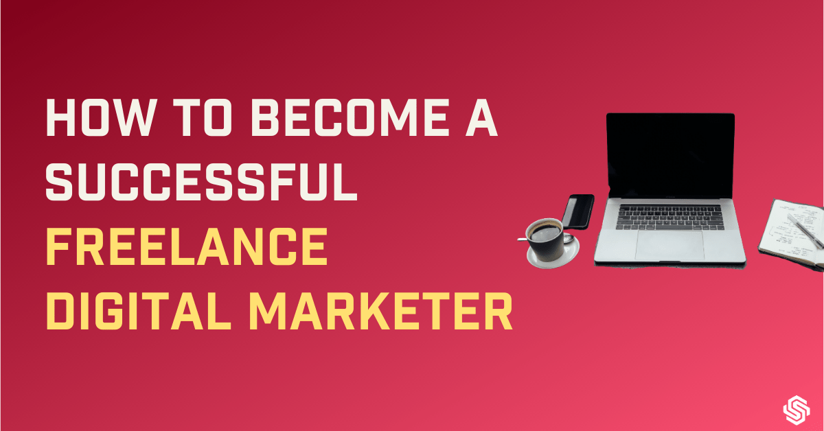 How to become a succesful freelance digital marketer