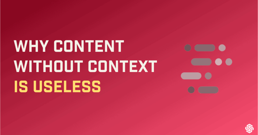 Why content without context is useless