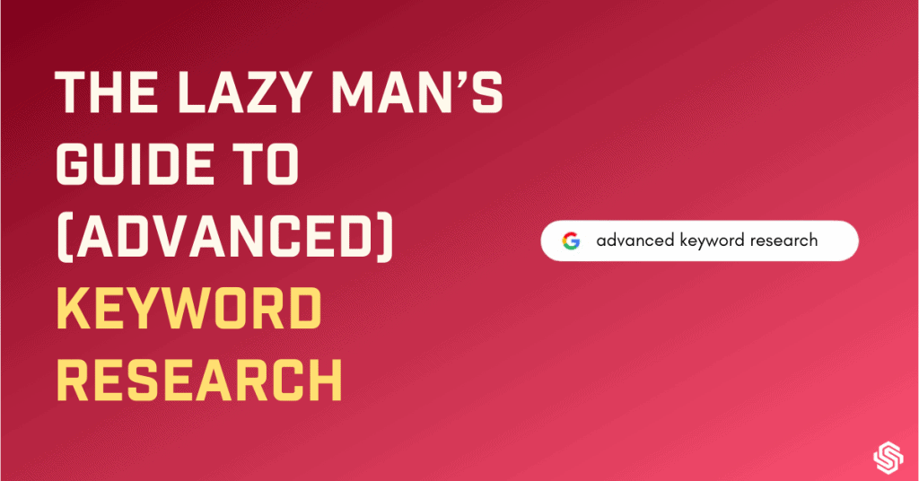 The Lazy Man's guide To Advanced Keyword research
