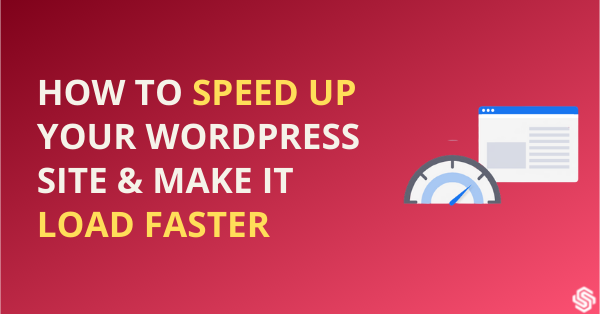 How to speed up your wordpress site and make it load faster